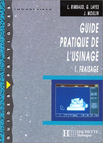 Guide pratique de l'usinage : Fraisage