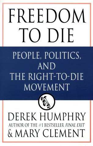 Compare Textbook Prices for Freedom to Die: People, Politics, and the Right-to-Die Movement 1st Edition ISBN 9780312253899 by Humphrey, Derek,Clement, Mary