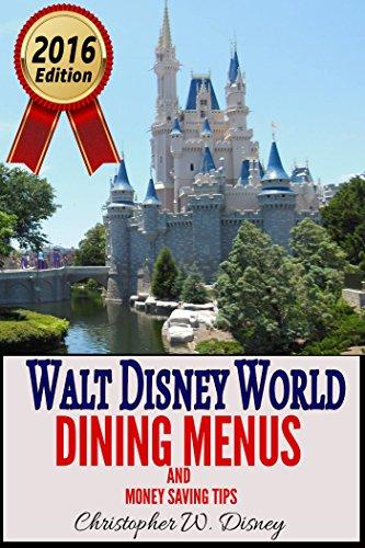 Walt Disney World Dining Menus and Money Saving Tips: 2016 - 2017 Edition
