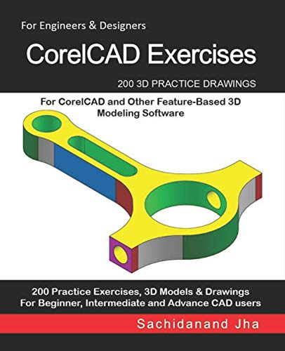 CorelCAD Exercises: 200 3D Practice Drawings For CorelCAD and Other Feature-Based 3D Modeling...