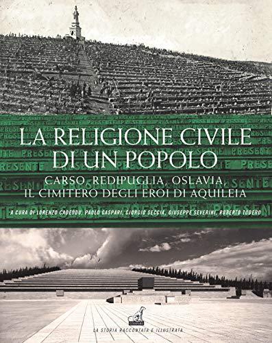La religione civile di un popolo. Carso, Redipuglia, Oslavia. Il cimitero degli eroi di Aquileia