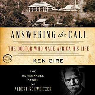 Answering the Call     The Doctor Who Made Africa His Life: The Remarkable Story of Albert Schweitzer               By:                                                                                                                                 Ken Gire                               Narrated by:                                                                                                                                 Jim Sanders                      Length: 4 hrs and 6 mins     19 ratings     Overall 4.1