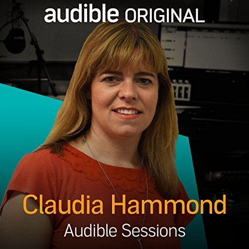 FREE: Audible Sessions with Claudia Hammond     Exclusive interview              By:                                                                                                                                 Claudia Hammond,                                                                                        Robin Morgan                               Narrated by:                                                                                                                                 Claudia Hammond,                                                                                        Robin Morgan                      Length: 12 mins     8 ratings     Overall 3.9