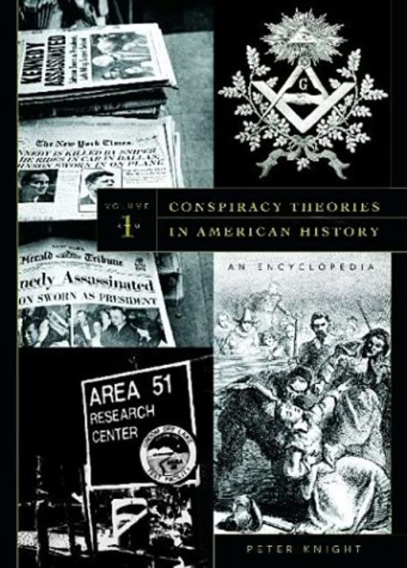 Conspiracy Theories in American History: An Encyclopedia: Conspiracy Theories in American History [2 volumes]: An Encyclopedia