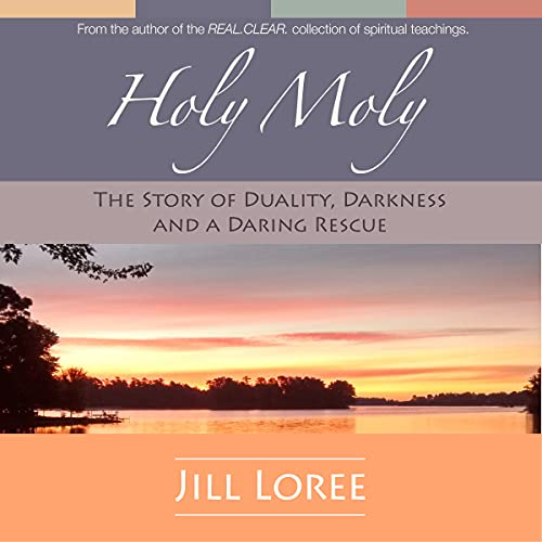 Holy Moly: The Story of Duality, Darkness, and a Daring Rescue     Real. Clear., Volume 1              By:                                                                                                                                 Jill Loree                               Narrated by:                                                                                                                                 Jill Loree                      Length: 3 hrs and 12 mins     Not rated yet     Overall 0.0