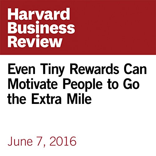 Even Tiny Rewards Can Motivate People to Go the Extra Mile copertina