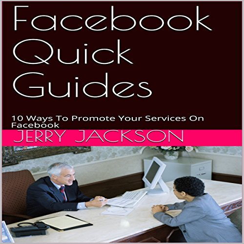 Facebook Quick Guides: 10 Ways to Promote Your Services on Facebook audiobook cover art