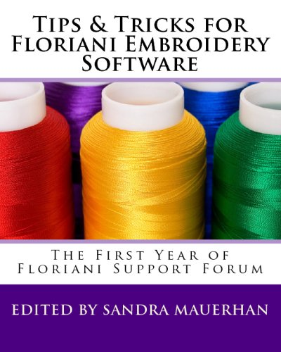 Tips & Tricks For Floriani Embroidery Software: From Floriani Support Forum