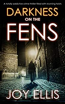 DARKNESS ON THE FENS a totally addictive crime thriller filled with stunning twists (DI Nikki Galena Book 10) by [JOY ELLIS]