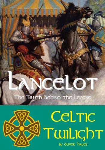Lancelot - The Truth behind the Legend (Celtic Twilight Book 4)