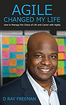 [D. Ray Freeman]のAgile Changed My Life: How to Manage the Chaos of Life and Career with Agility (English Edition)