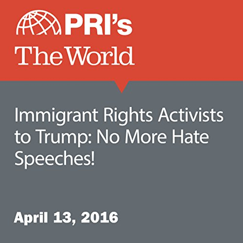 Immigrant Rights Activists to Trump: No More Hate Speeches! audiobook cover art