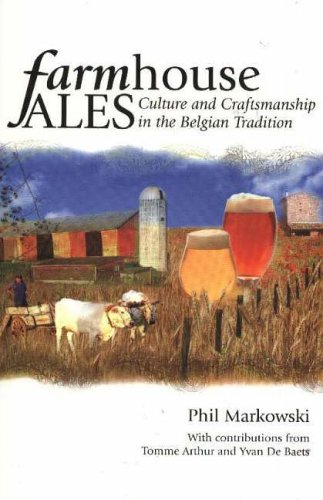 Farmhouse Ales: Culture & Craftsmanship in the Belgian Tradition: Culture and Craftsmanship in the European Tradition