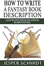 How to Write a Fantasy Book Description: A Step-by-Step System for Writing Blurbs That Sell (Writer Resources) (Volume 3)