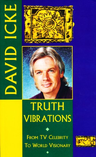 Truth Vibrations – David Icke's Journey from TV Celebrity to World Visionary: An Exploration of th