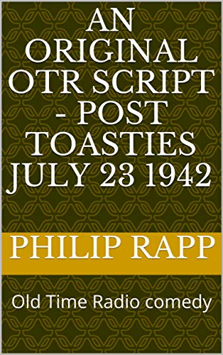 An original OTR script - Post Toasties July 23 1942: Old Time Radio comedy (English Edition)