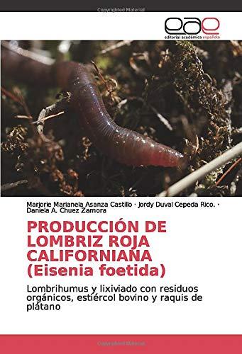 PRODUCCIÓN DE LOMBRIZ ROJA CALIFORNIANA (Eisenia foetida): Lombrihumus y lixiviado con residuos orgánicos, estiércol bovino y raquis de plátano