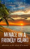 Menace On A Friendly Island: Adventures on the Island of St. Martin