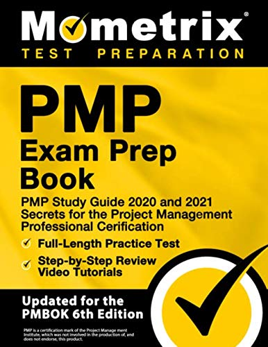 PMP Exam Prep Book: PMP Study Guide 2020 and 2021 Secrets for the Project Management Professional Certification, Full-Length Practice Test, Detailed ... [Updated for the PMBOK 6th Edition]