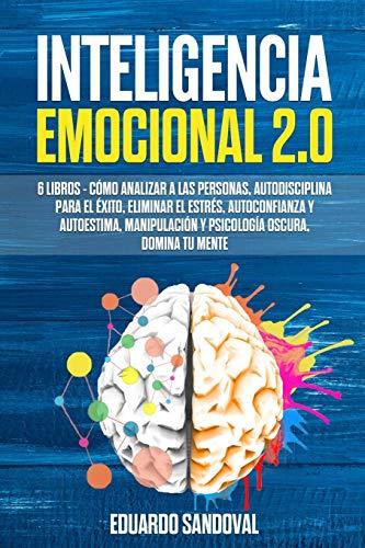 Inteligencia Emocional 2.0: 6 libros - Cómo Analizar a las Personas, Autodisciplina para el Éxito, Eliminar el Estrés, Autoconfianza y Autoestima, ... Mente (Mindfulness Descongestiona tu mente)