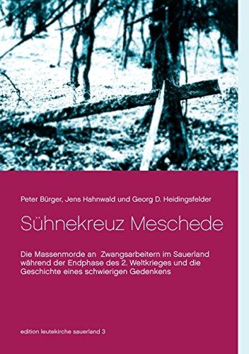 Sühnekreuz Meschede: Die Massenmorde an Zwangsarbeitern im Sauerland während der Endphase des 2. Weltkrieges und die Geschichte eines schwierigen Gedenkens (edition leutekirche sauerland 3)