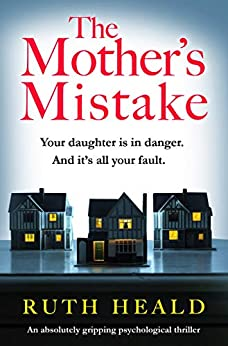 The Mother's Mistake: An absolutely gripping psychological thriller by [Ruth Heald]