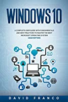 Windows 10: A Complete User Guide With Fundamentals and Best Practices To Master The Best Microsoft Operating System (2020 edition) Front Cover