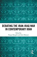 Debating the Iran-Iraq War in Contemporary Iran (English Edition)