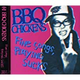 Fine Songs, Playing Sucks by Bbq Chickens (2003-10-27)