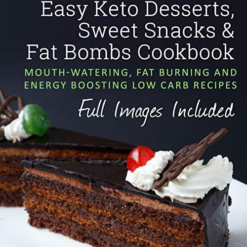 Easy Keto Desserts, Sweet Snacks & Fat Bombs Cookbook cover art