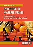 Investire in materie prime: Guida completa per operatori finanziari e aziende...