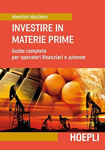 Investire in materie prime: Guida completa per operatori finanziari e aziende (Italian Edition)