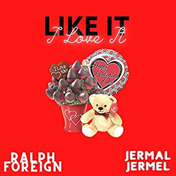 LIKE IT I LOVE IT FEAT. RALPH FOREIGN & JERMAL JERMEL (feat. RALPH FOREIGN & JERMAL JERMEL)