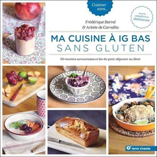 Ma cuisine à IG bas sans gluten : 50 recettes savoureuses et bio du petit déjeuner au dîner