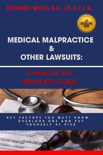 Compare Textbook Prices for Medical Malpractice & Other Lawsuits: A Healthcare Providers Guide: Key Factors You Must Know... Overlook One and Put Yourself at Risk  ISBN 9781981803415 by Moses, Dr. Richard