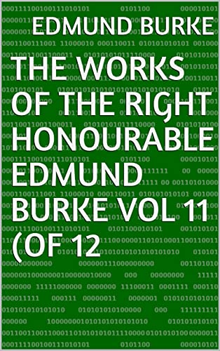 The Works of the Right Honourable Edmund Burke Vol 11 (of 12 (English Edition)