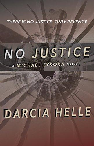 Book: No Justice (A Michael Sykora Novel) by Darcia Helle