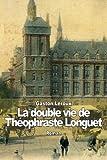 La double vie de Théophraste Longuet - CreateSpace Independent Publishing Platform - 17/10/2014