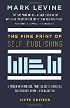 The Fine Print of Self-Publishing, Sixth Edition: A Primer on Contracts, Printing Costs, Royalties, Distribution, Ebooks, and Marketing