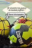Je rencontre mes joueurs de handball préférés ! Carnet d'autographes: Carnet de signatures à compléter / 15,24 cms X 22,86 cms, 100 pages / Cadeau pour supporter de handball !