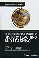 The Wiley International Handbook of History Teaching and Learning (Wiley Handbooks in Education)