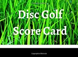 Disc Golf Score Card: 100 Sheets Disc Golf Score Sheets, Disc Golf Score Keeper Score book, Yardage, Golf Notebook For Beginners and Professional Golfer