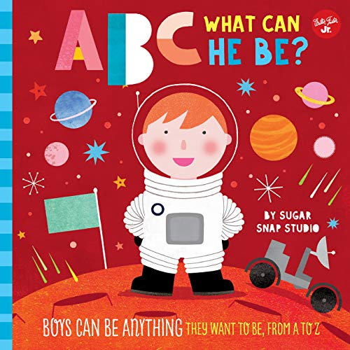 ABC for Me: ABC What Can He Be?:Boys can be anything they want to be, from A to Z
