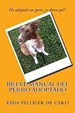 Breve manual del perro adoptado.: He adoptado un perro ¿Y ahora qué?