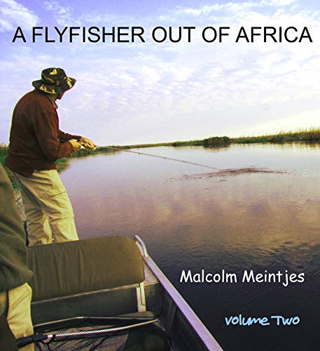 A FLYFISHER OUT OF AFRICA: VOLUME TWO (English Edition)