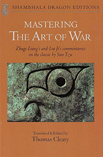Mastering the Art of War: Zhuge Liang's and Liu Ji's Commentaries on the Classic by Sun Tzu (Shambhala Dragon Editions)