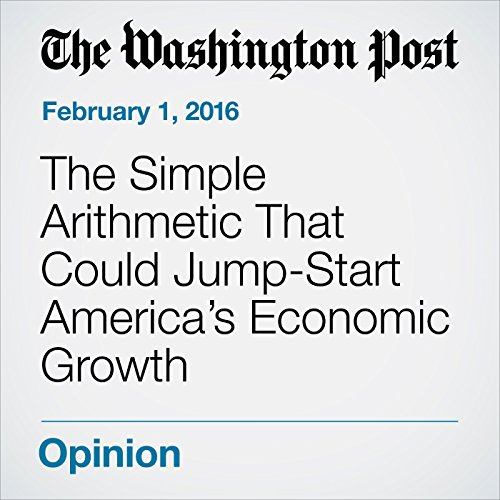 The Simple Arithmetic That Could Jump-Start America's Economic Growth audiobook cover art