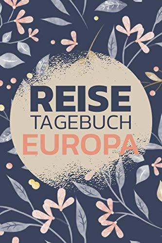 Reisetagebuch Europa: Reisebuch mit vorgedruckten Seiten zum Ausfüllen und selbst gestalten - Reisetagebuch, Travelbook und Notizbuch für den Europa Urlaub