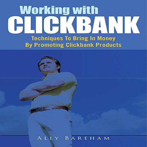 Working with Clickbank: Techniques to Bring in Money by Promoting Clickbank Products audiobook cover art