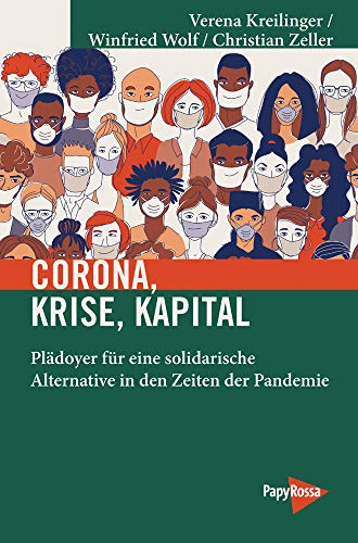 Corona, Krise, Kapital: Plädoyer für eine solidarische Alternative in den Zeiten der Pandemie (Neue Kleine Bibliothek)